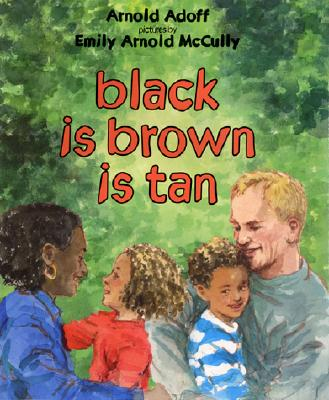 Black Is Brown Is Tan By Adoff, Arnold/ McCully, Emily Arnold (ILT)